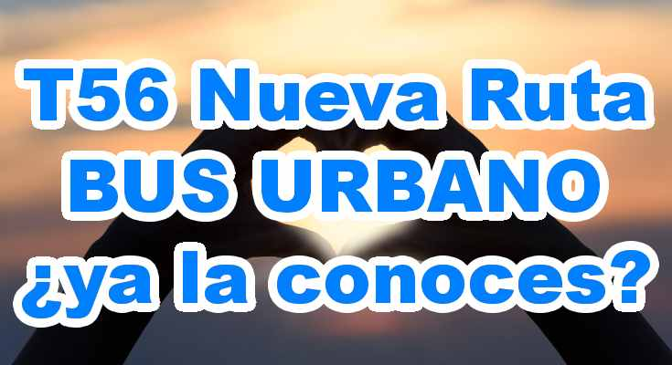 Nueva ruta urbana T56 > Cortijo – Bachué