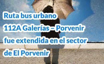 Aviso cambios en ruta de bus 112A Galerías - Porvenir, mapa, recorrido, horarios