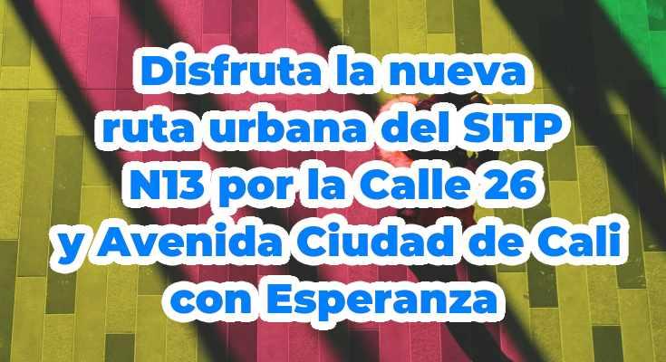 Nueva ruta urbana del SITP: N13 > Álamos Industrial - Fontibón (San Pablo)