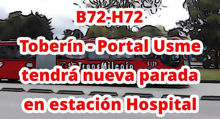 Avisamos que el servicio B72-H72 Toberín – Portal Usme de Transmilenio tendrá nueva parada en estación Hospital
