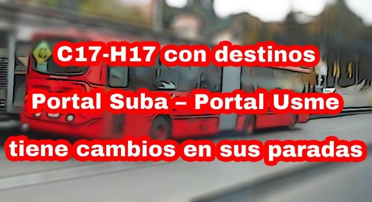 Aviso de que el servicio Servicio C17-H17 Portal Suba – Portal Usme tiene cambios en sus paradas desde mañana viernes 20 de marzo de 2020