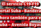Aviso de cambios en el servicio C19-F19 Portal Suba - Banderas que ahora también para en Suba – Avenida Boyacá
