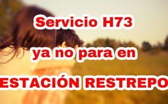 Aviso servicio H73 ya no para en estación Restrepo