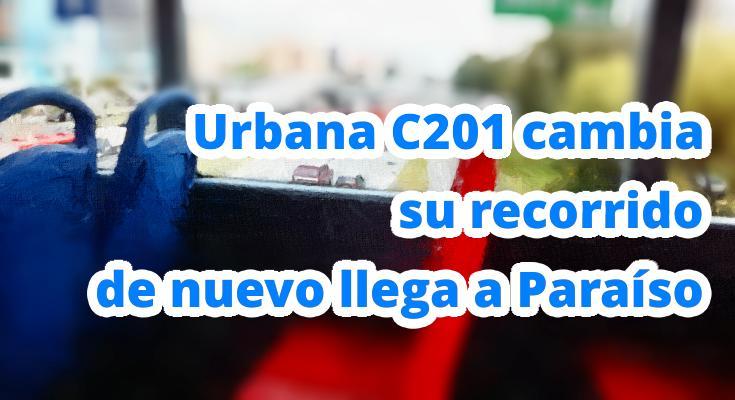 Urbana C201 cambió su recorrido, de nuevo llega a Paraíso
