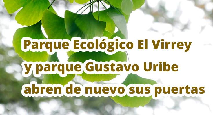 Parque Ecológico El Virrey y parque Gustavo Uribe abren de nuevo sus puertas al público desde el próximo 30 de agosto