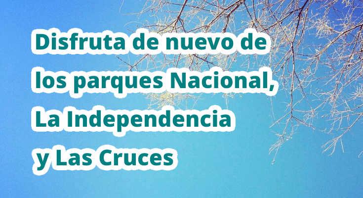 Disfruta de nuevo de los parques Nacional, La Independencia y Las Cruces
