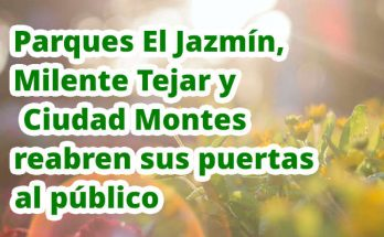 Parques El Jazmín, Milente Tejar y Ciudad Montes reabren sus puertas al público